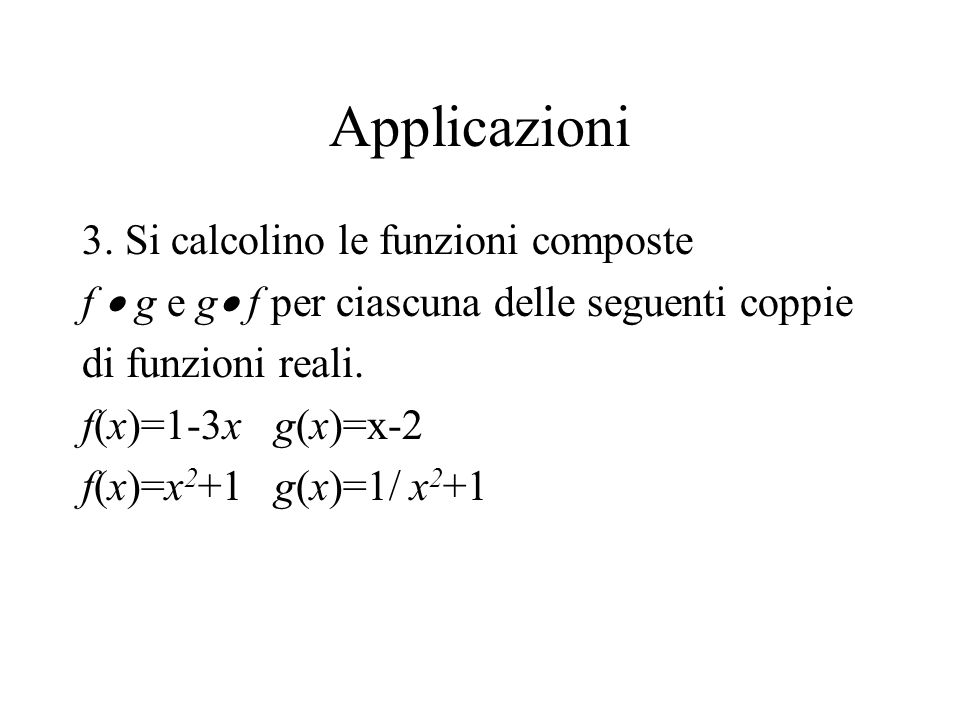 Applicazioni 3. Si calcolino le funzioni composte