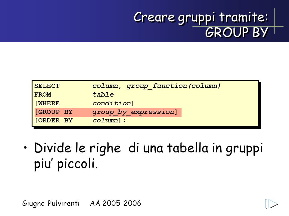 Creare gruppi tramite: GROUP BY