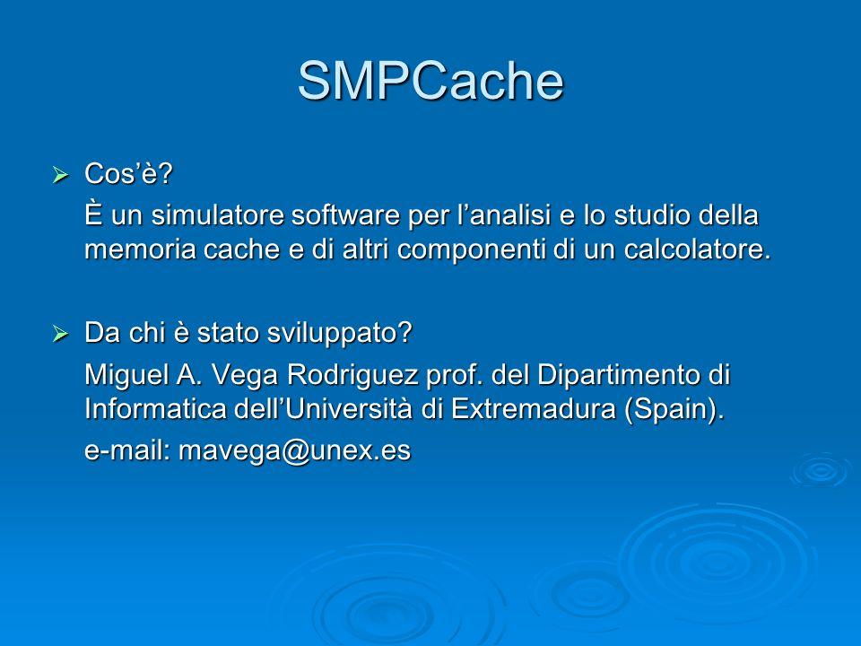 SMPCache Cos'è È un simulatore software per l'analisi e lo studio della memoria cache e di altri componenti di un calcolatore.