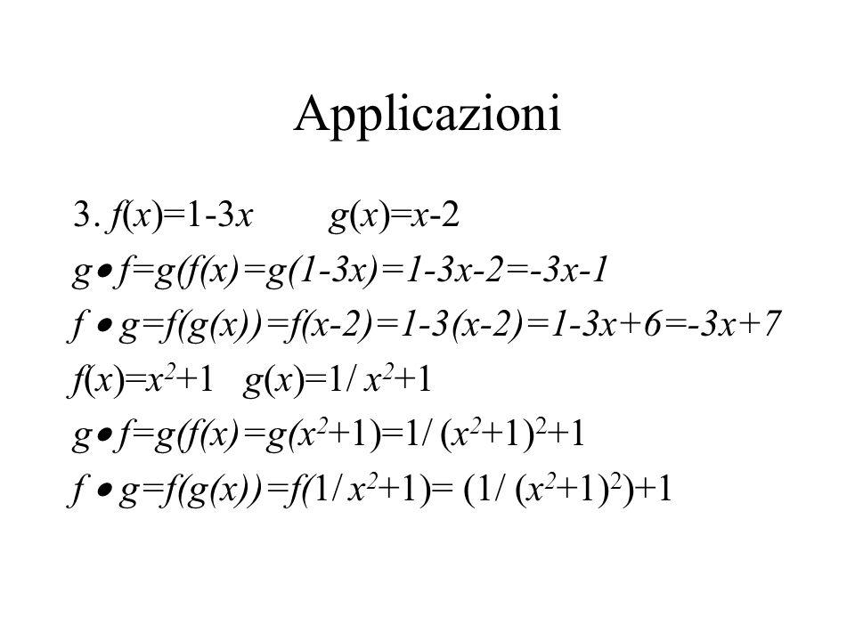 Applicazioni 3. f(x)=1-3x g(x)=x-2 g f=g(f(x)=g(1-3x)=1-3x-2=-3x-1
