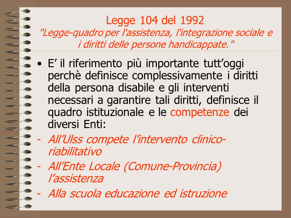 Legge 104 del 1992 Legge-quadro per l assistenza, l integrazione sociale e i diritti delle persone handicappate.