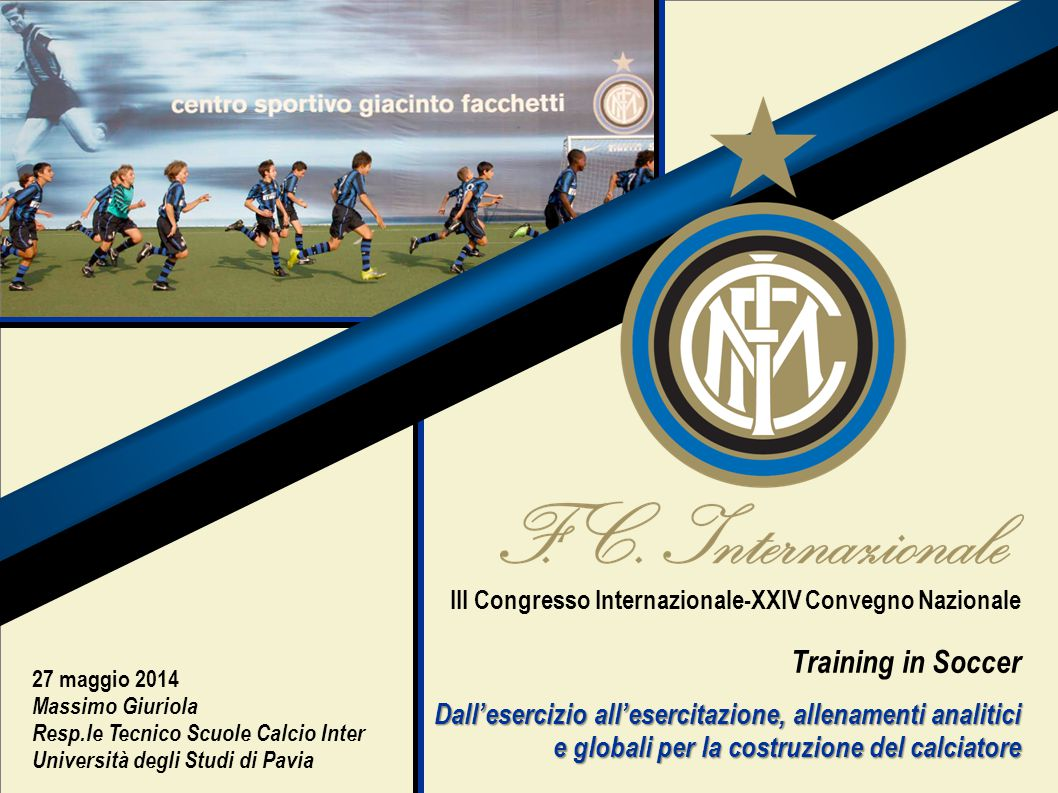 III Congresso Internazionale-XXIV Convegno Nazionale Training in Soccer Dall'esercizio all'esercitazione, allenamenti analitici e globali per la costruzione del calciatore
