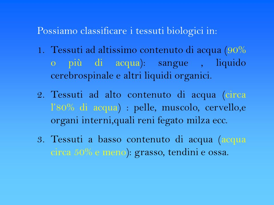 Possiamo classificare i tessuti biologici in: