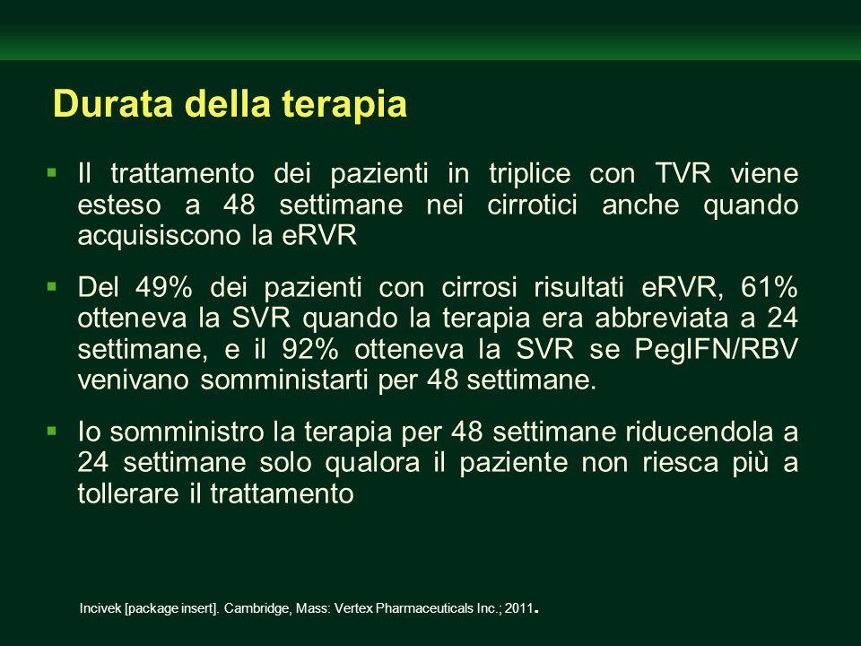 Durata della terapia Il trattamento dei pazienti in triplice con TVR viene esteso a 48 settimane nei cirrotici anche quando acquisiscono la eRVR.