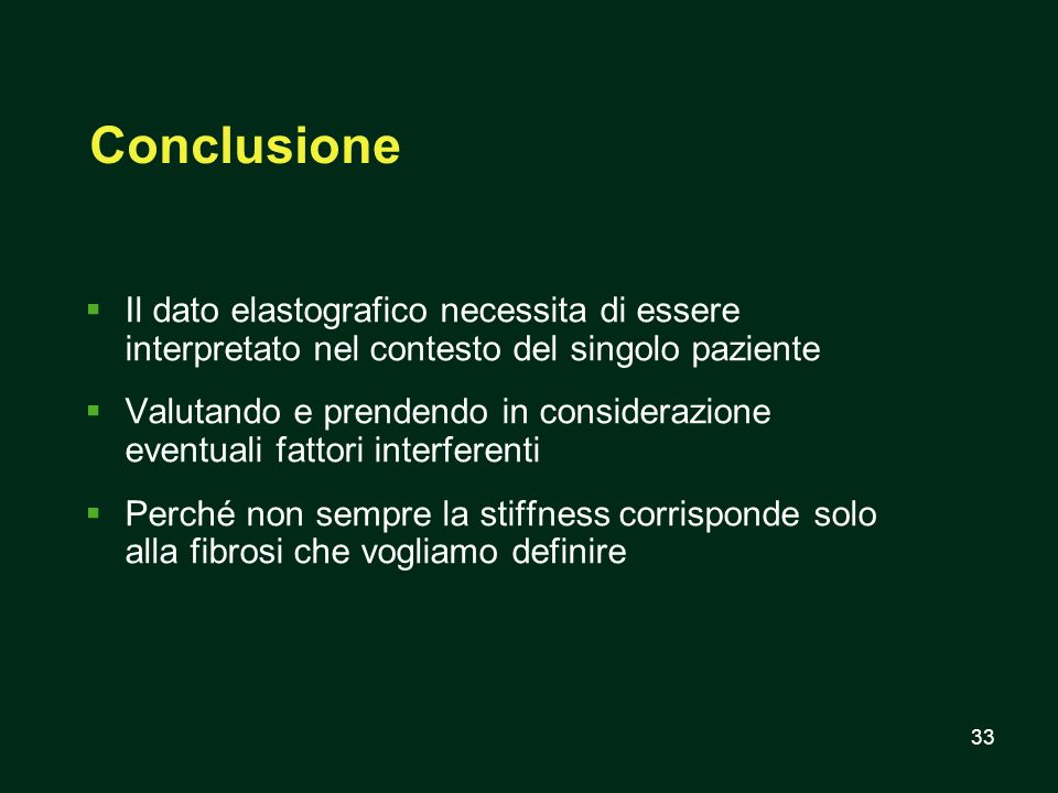 Conclusione Il dato elastografico necessita di essere interpretato nel contesto del singolo paziente.