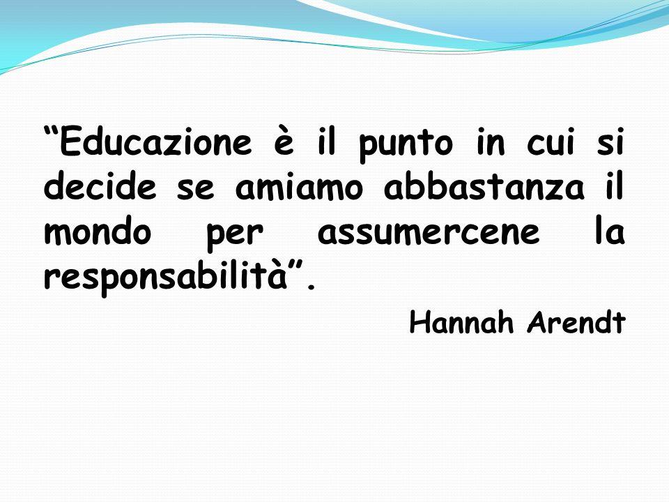Educazione è il punto in cui si decide se amiamo abbastanza il mondo per assumercene la responsabilità .