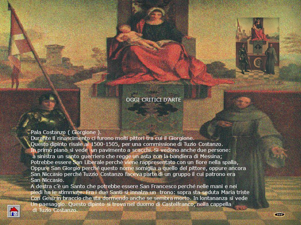 OGGI CRITICI D'ARTE Pala Costanzo ( Giorgione ). Durante il rinascimento ci furono molti pittori tra cui il Giorgione.