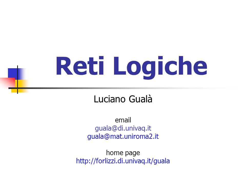 Reti Logiche Luciano Gualà email guala@di.univaq.it