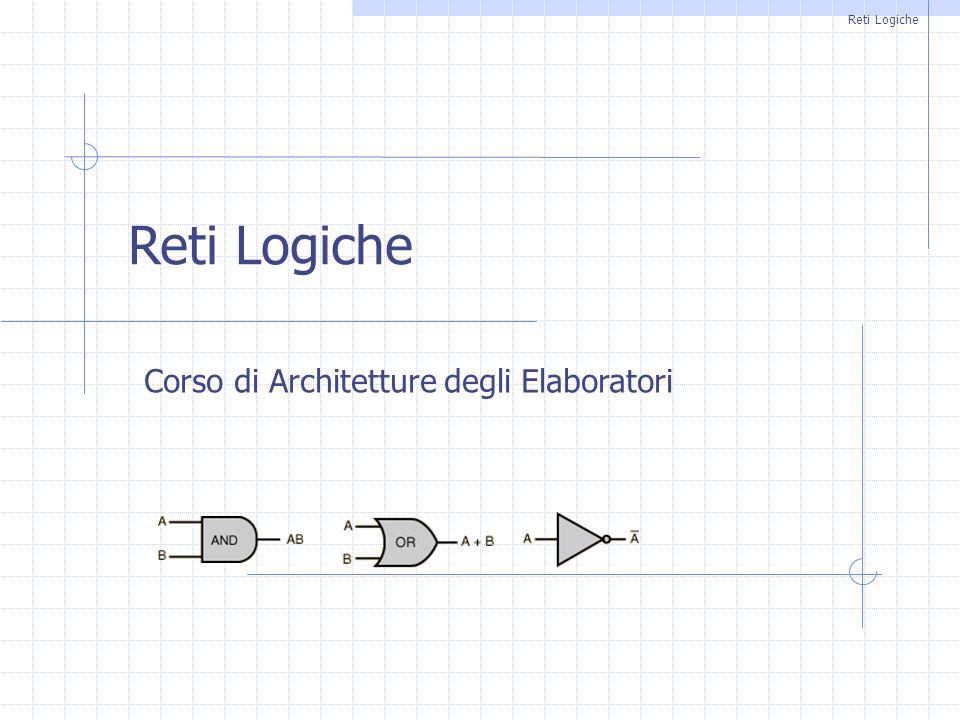 Reti Logiche Reti Logiche Corso di Architetture degli Elaboratori