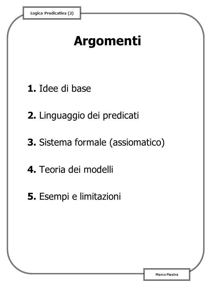 Argomenti 1. Idee di base 2. Linguaggio dei predicati