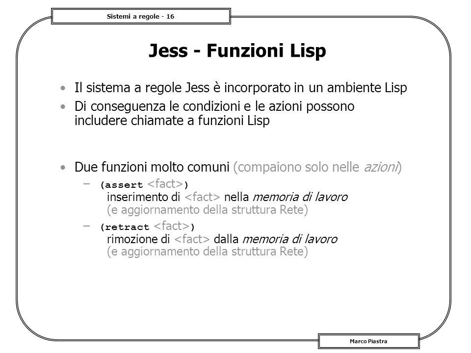 Jess - Funzioni Lisp Il sistema a regole Jess è incorporato in un ambiente Lisp.