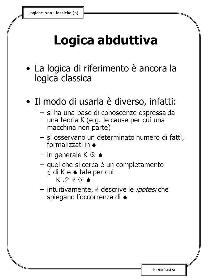 Logica abduttiva La logica di riferimento è ancora la logica classica