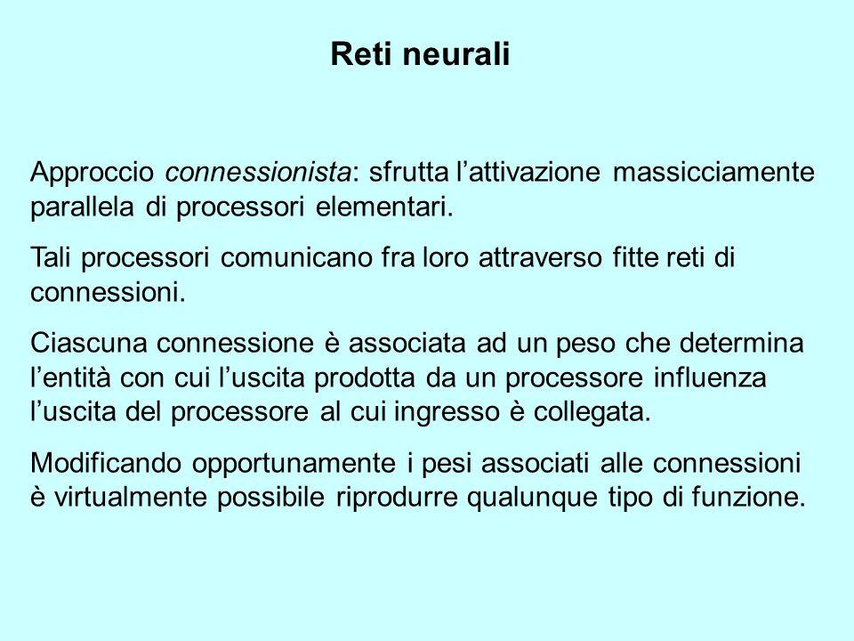 Reti neurali Approccio connessionista: sfrutta l'attivazione massicciamente parallela di processori elementari.