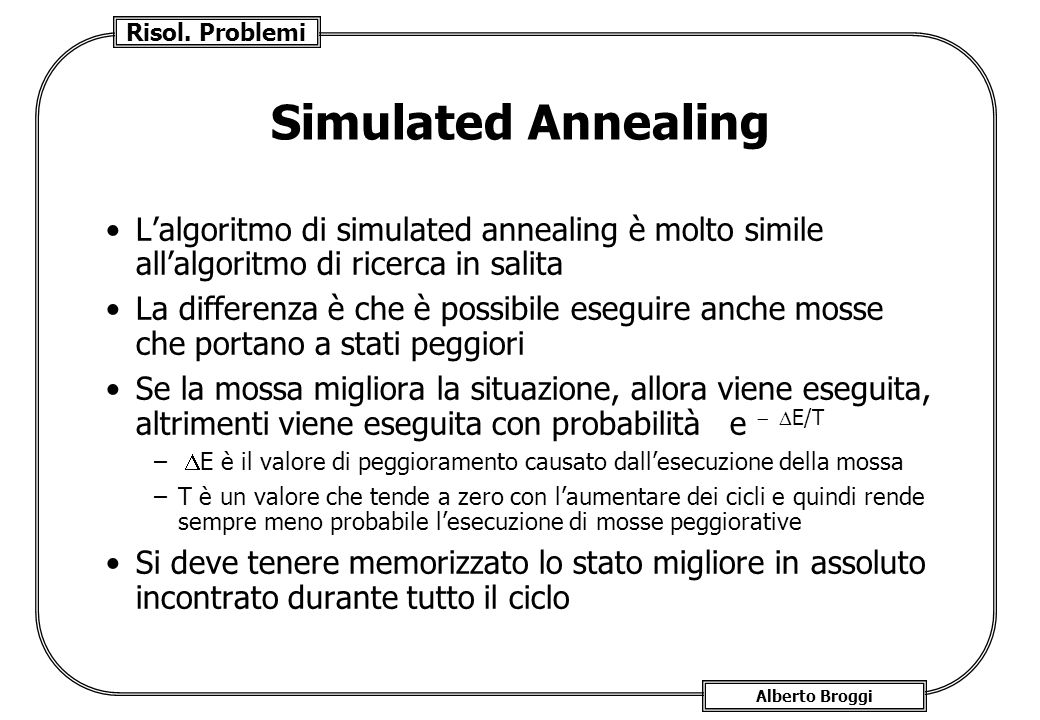 Simulated AnnealingL'algoritmo di simulated annealing è molto simile all'algoritmo di ricerca in salita.