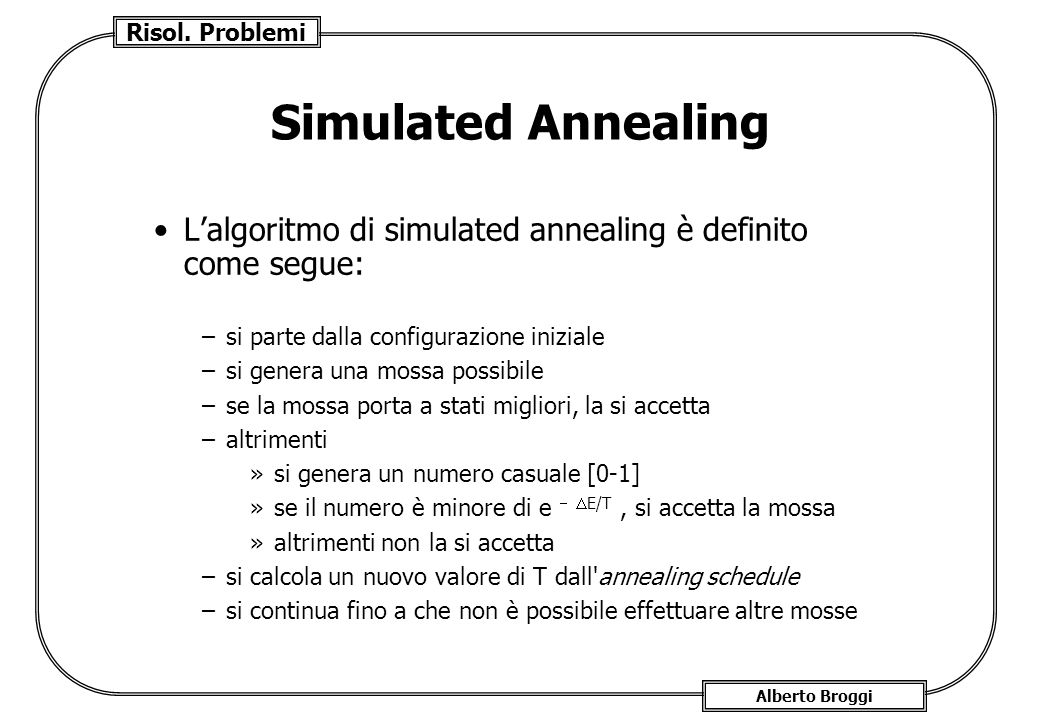 Simulated Annealing L'algoritmo di simulated annealing è definito come segue: si parte dalla configurazione iniziale.