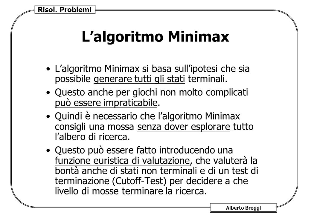 L'algoritmo Minimax L'algoritmo Minimax si basa sull'ipotesi che sia possibile generare tutti gli stati terminali.