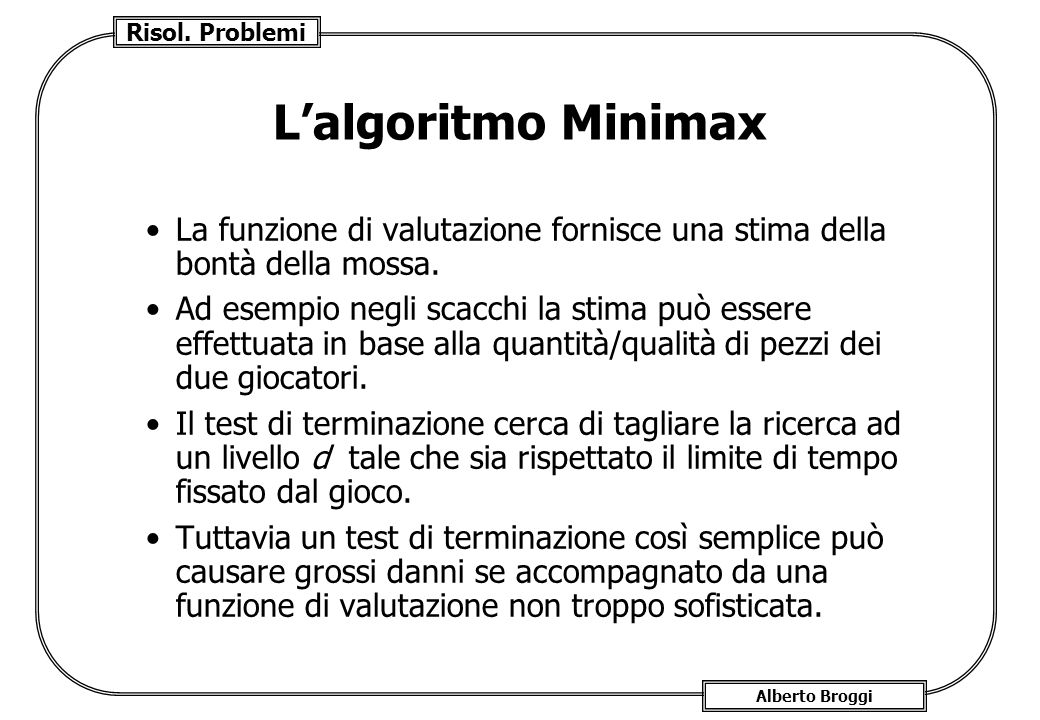 L'algoritmo Minimax La funzione di valutazione fornisce una stima della bontà della mossa.