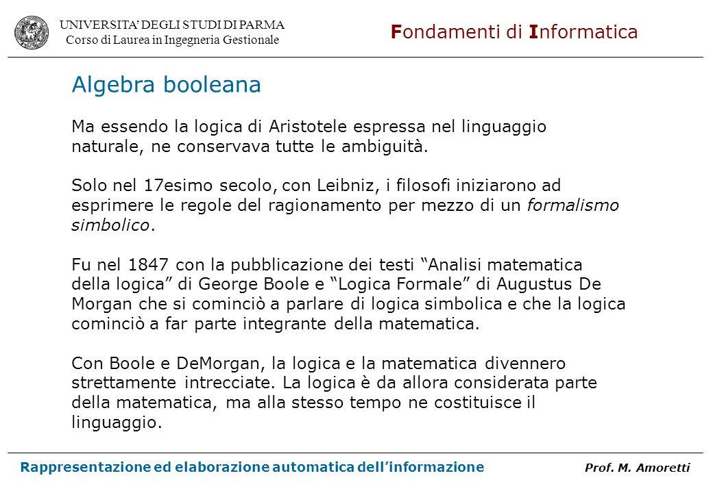 Algebra booleana Ma essendo la logica di Aristotele espressa nel linguaggio. naturale, ne conservava tutte le ambiguità.