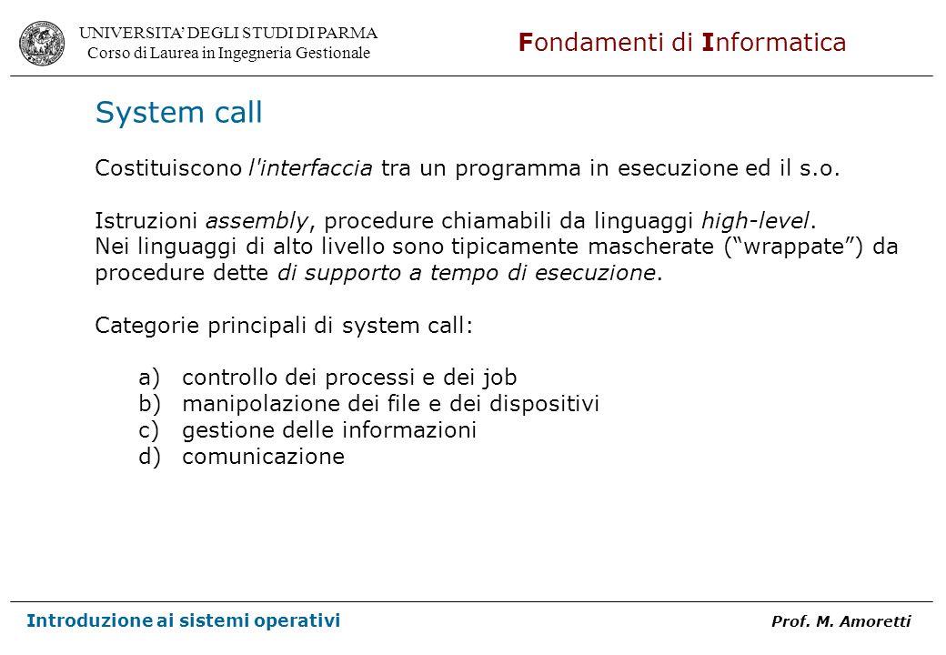 System call Costituiscono l interfaccia tra un programma in esecuzione ed il s.o. Istruzioni assembly, procedure chiamabili da linguaggi high-level.