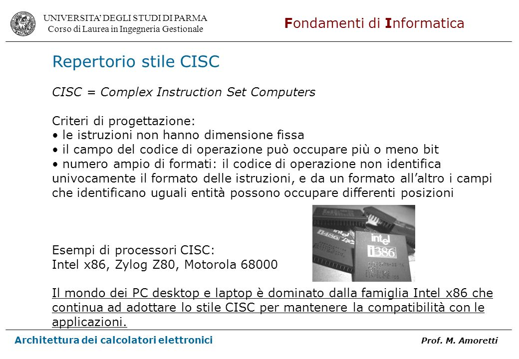 Repertorio stile CISC CISC = Complex Instruction Set Computers