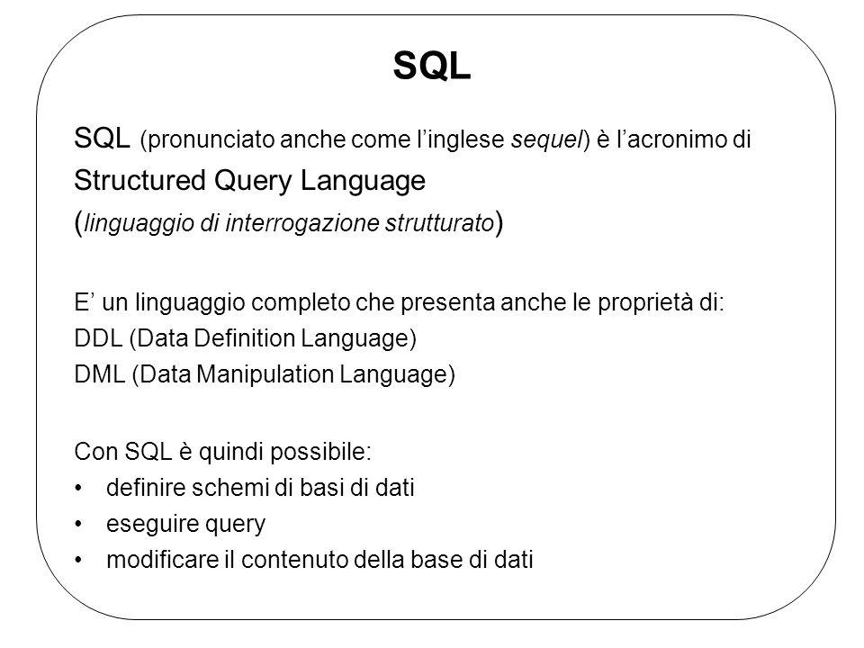 SQL SQL (pronunciato anche come l'inglese sequel) è l'acronimo di