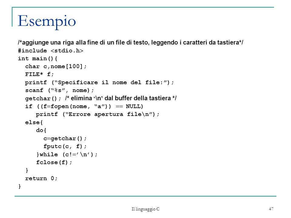Esempio /*aggiunge una riga alla fine di un file di testo, leggendo i caratteri da tastiera*/ #include stdio.h