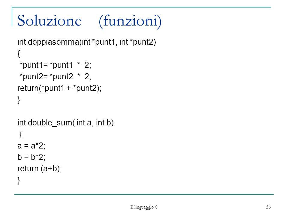 Soluzione (funzioni) int doppiasomma(int *punt1, int *punt2) {