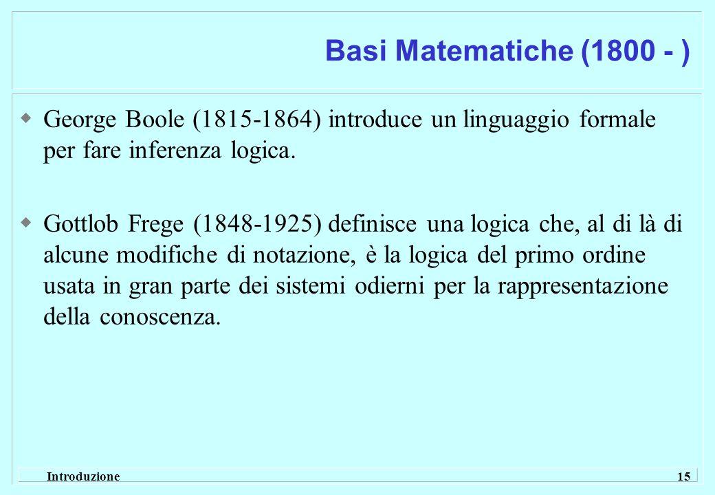 Basi Matematiche (1800 - ) George Boole (1815-1864) introduce un linguaggio formale per fare inferenza logica.