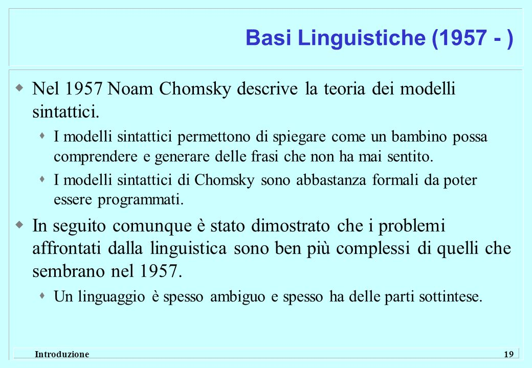 Basi Linguistiche (1957 - )Nel 1957 Noam Chomsky descrive la teoria dei modelli sintattici.