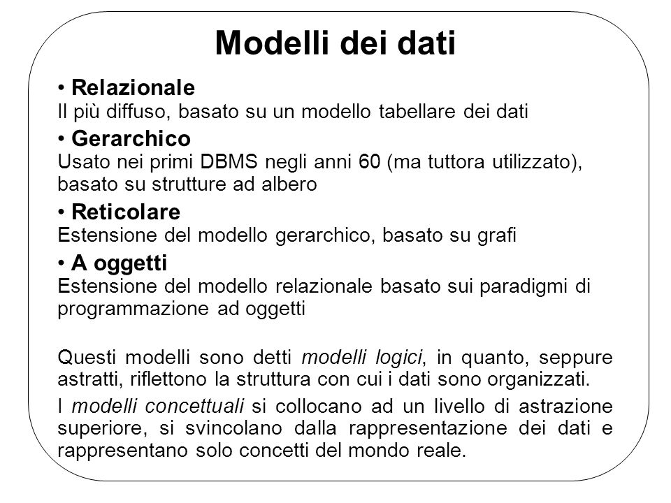 Modelli dei datiRelazionale Il più diffuso, basato su un modello tabellare dei dati.