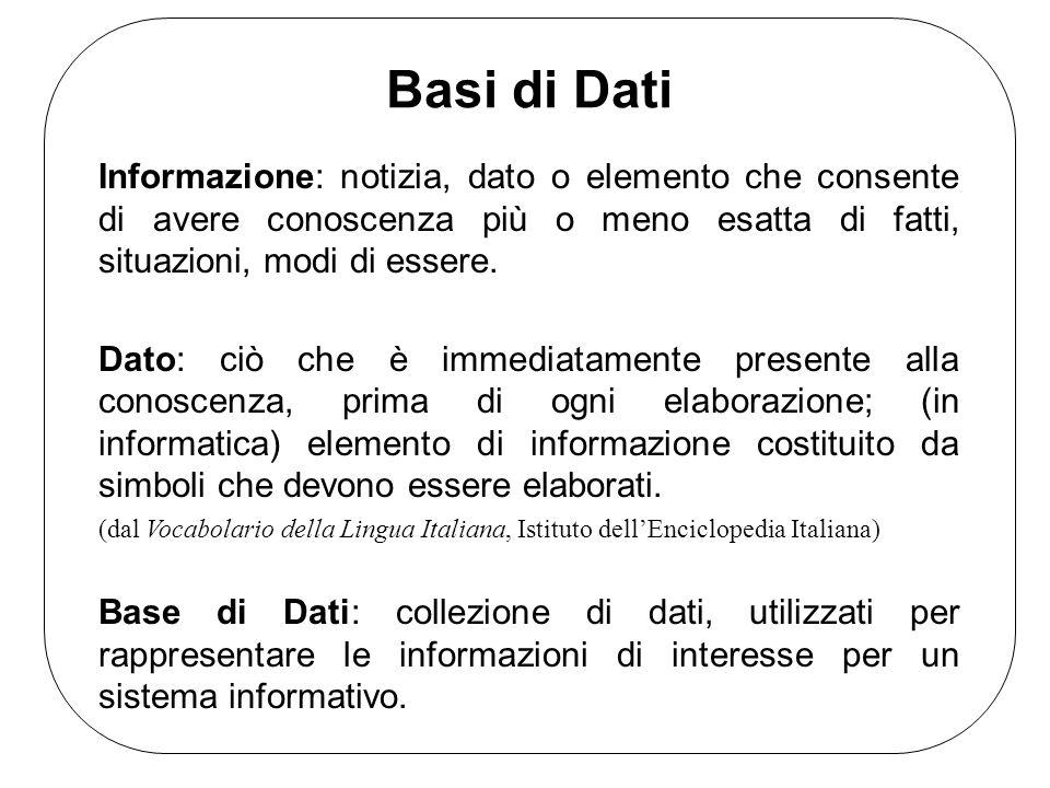 Basi di Dati Informazione: notizia, dato o elemento che consente di avere conoscenza più o meno esatta di fatti, situazioni, modi di essere.