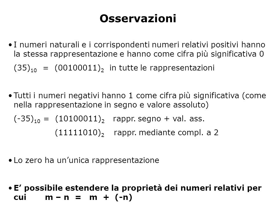 OsservazioniI numeri naturali e i corrispondenti numeri relativi positivi hanno la stessa rappresentazione e hanno come cifra più significativa 0.