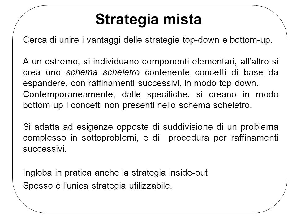 Strategia mista Cerca di unire i vantaggi delle strategie top-down e bottom-up.