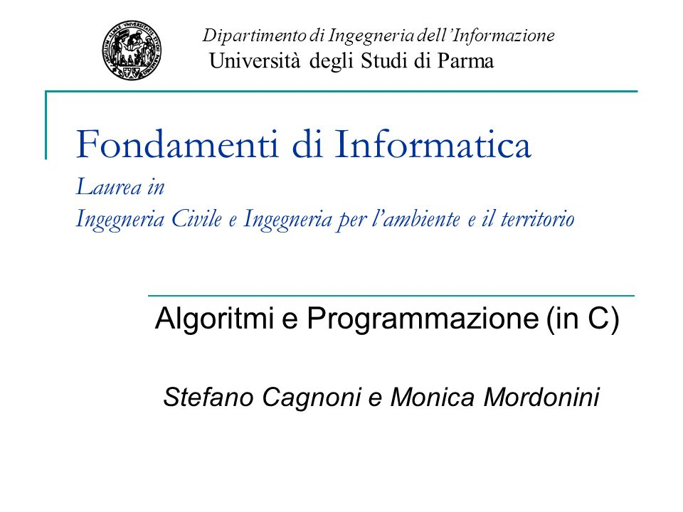 Algoritmi e Programmazione (in C) Stefano Cagnoni e Monica Mordonini