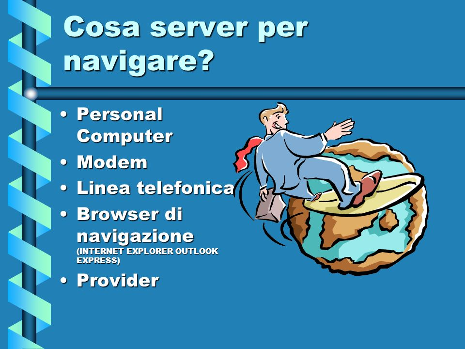 Cosa server per navigare