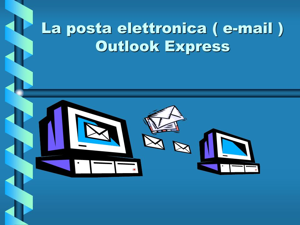 La posta elettronica ( e-mail ) Outlook Express