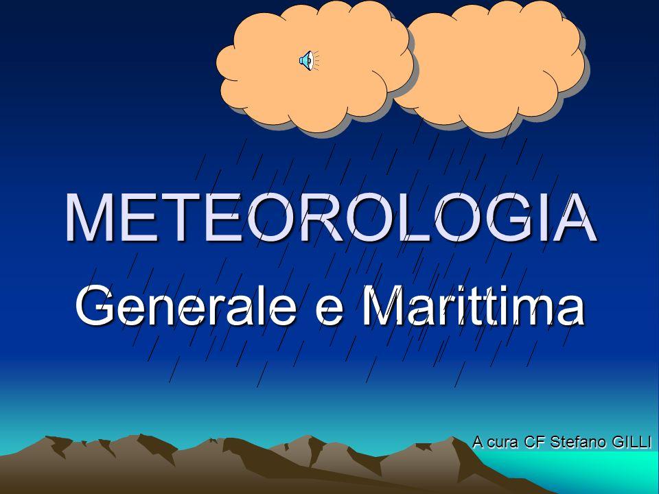 METEOROLOGIA Generale e Marittima A cura CF Stefano GILLI