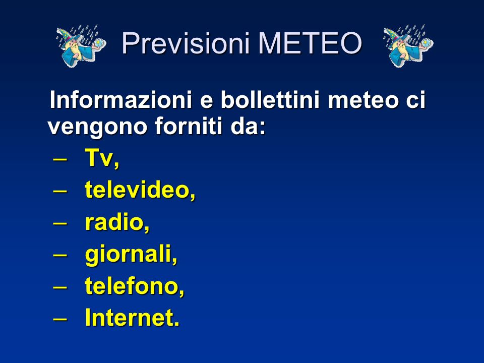 Previsioni METEO Informazioni e bollettini meteo ci vengono forniti da: Tv, televideo, radio, giornali,