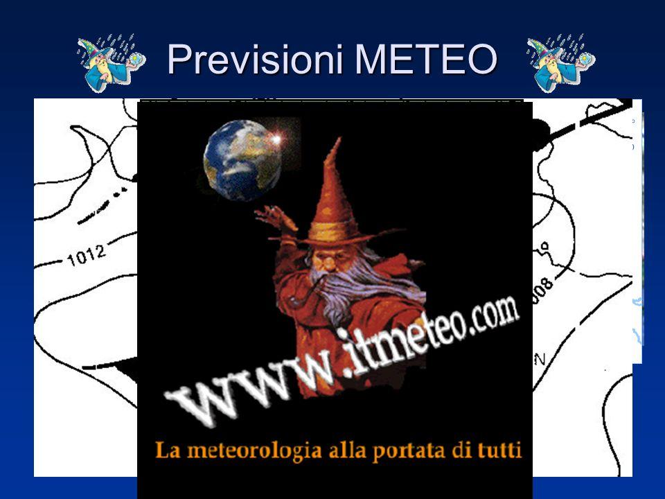 Previsioni METEO Molte altre informazioni si possono trovare su Internet, sia generiche che approfondite.