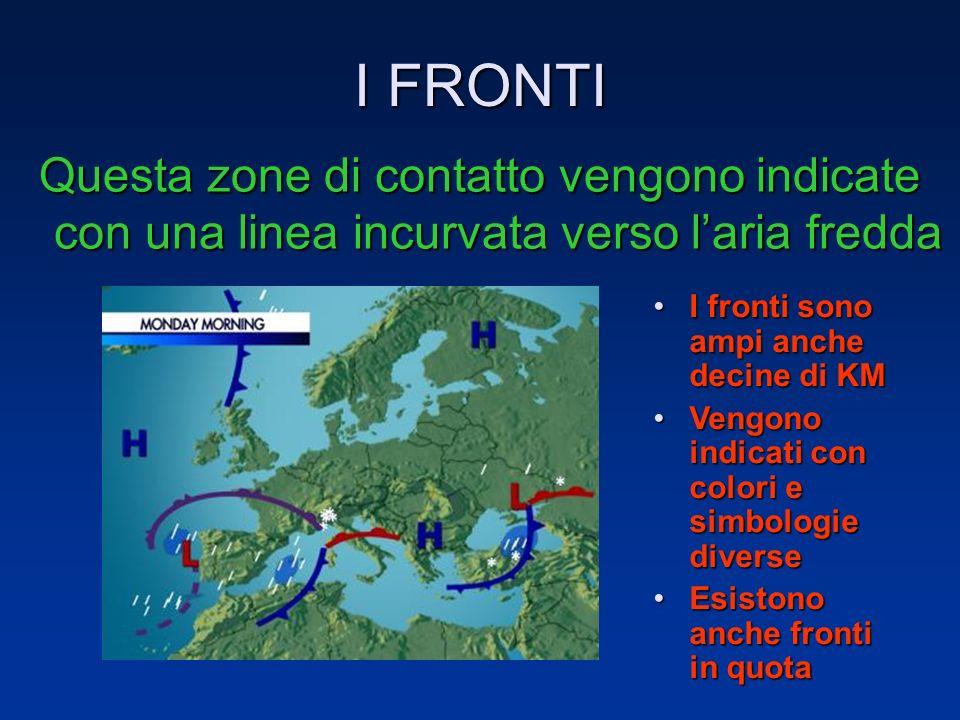 I FRONTI Questa zone di contatto vengono indicate con una linea incurvata verso l'aria fredda. I fronti sono ampi anche decine di KM.