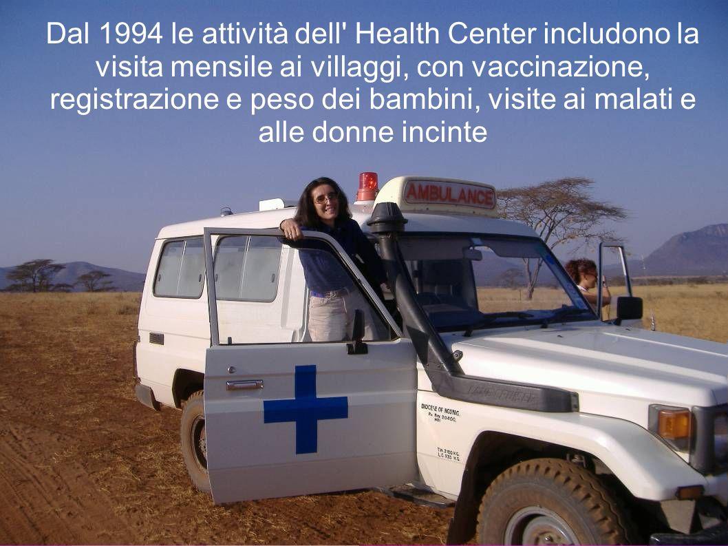 Dal 1994 le attività dell Health Center includono la visita mensile ai villaggi, con vaccinazione, registrazione e peso dei bambini, visite ai malati e alle donne incinte