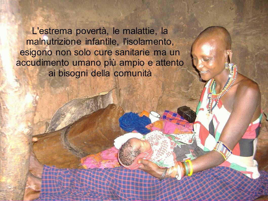 L estrema povertà, le malattie, la malnutrizione infantile, l isolamento, esigono non solo cure sanitarie ma un accudimento umano più ampio e attento ai bisogni della comunità