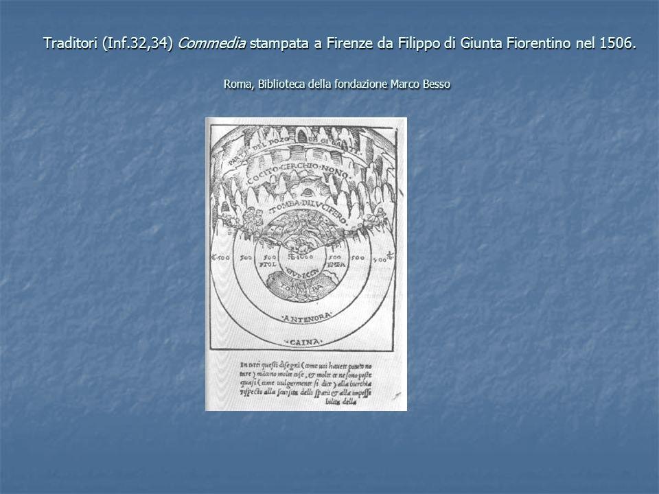 Traditori (Inf.32,34) Commedia stampata a Firenze da Filippo di Giunta Fiorentino nel 1506.