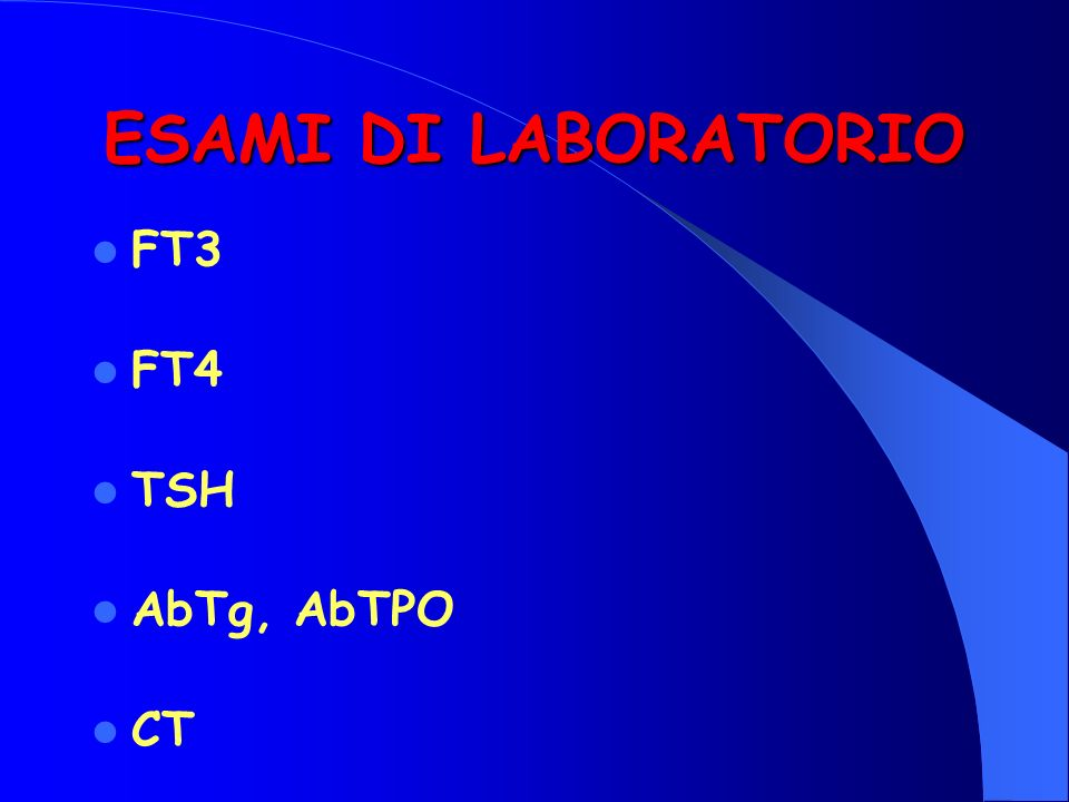 ESAMI DI LABORATORIO FT3 FT4 TSH AbTg, AbTPO CT