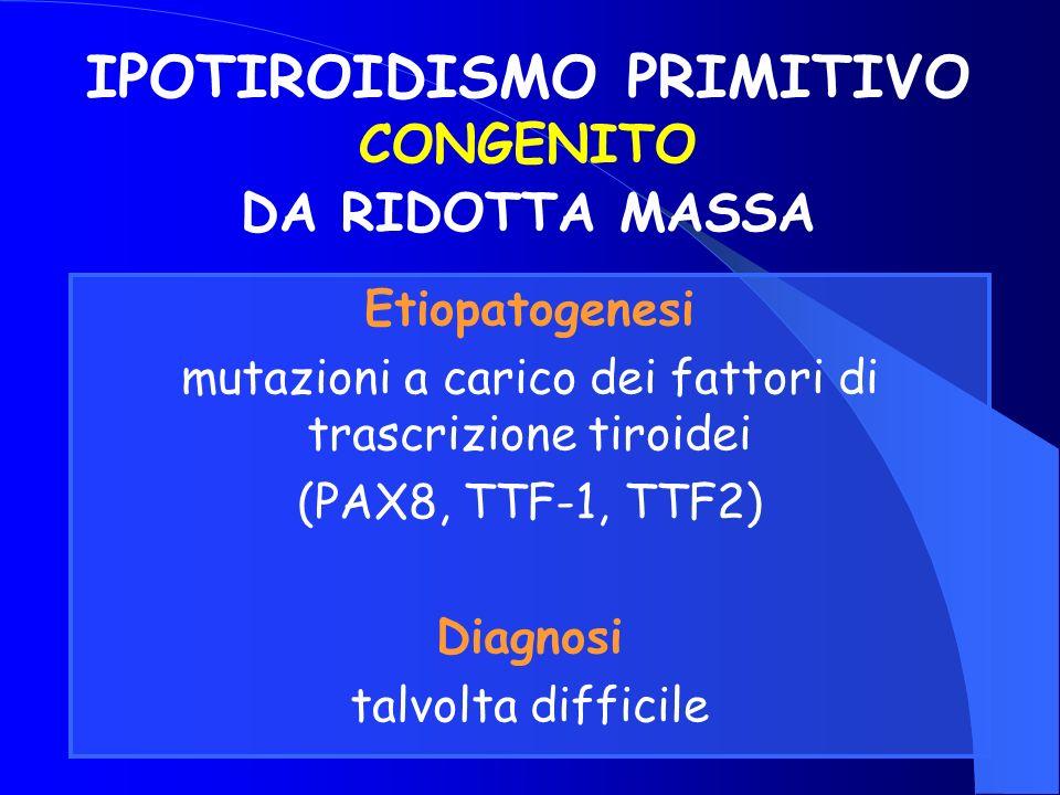 IPOTIROIDISMO PRIMITIVO CONGENITO DA RIDOTTA MASSA