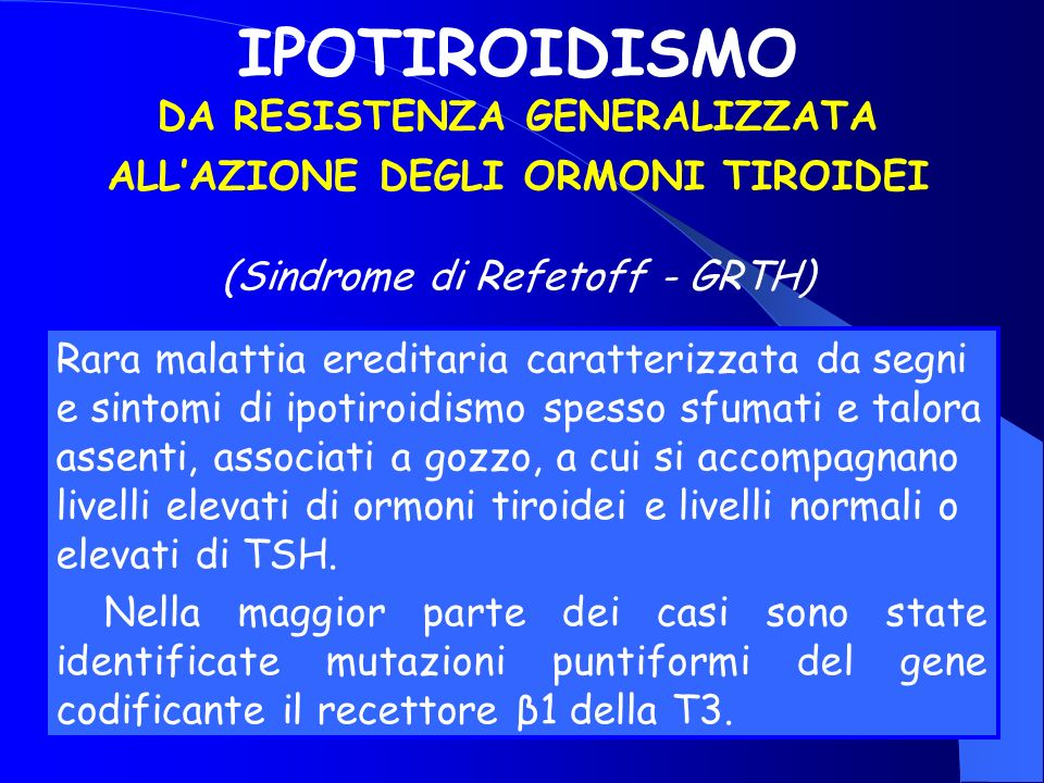 IPOTIROIDISMO DA RESISTENZA GENERALIZZATA ALL'AZIONE DEGLI ORMONI TIROIDEI (Sindrome di Refetoff - GRTH)