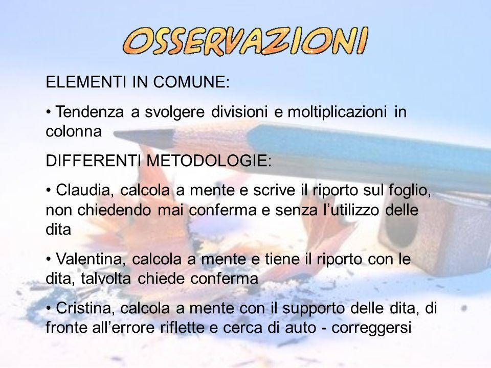 ELEMENTI IN COMUNE: Tendenza a svolgere divisioni e moltiplicazioni in colonna. DIFFERENTI METODOLOGIE: