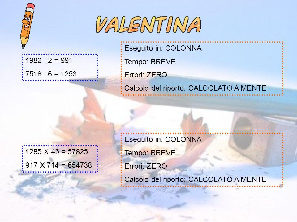 Eseguito in: COLONNA Tempo: BREVE. Errori: ZERO. Calcolo del riporto: CALCOLATO A MENTE. 1982 : 2 = 991.