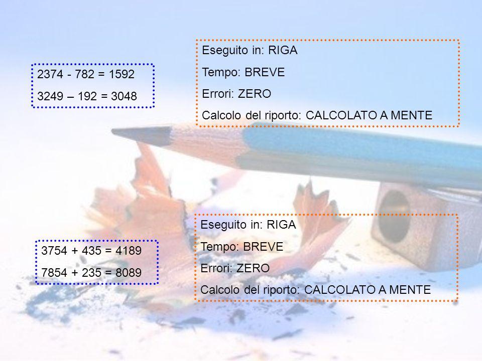 Eseguito in: RIGA Tempo: BREVE. Errori: ZERO. Calcolo del riporto: CALCOLATO A MENTE. 2374 - 782 = 1592.