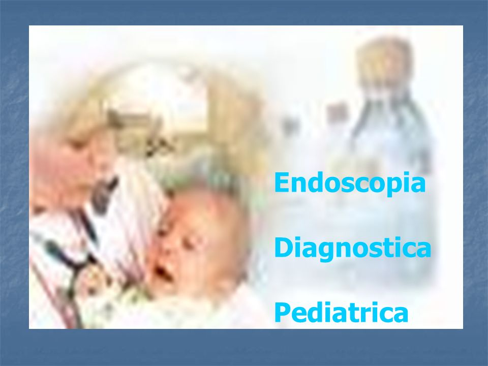 Endoscopia Diagnostica Pediatrica